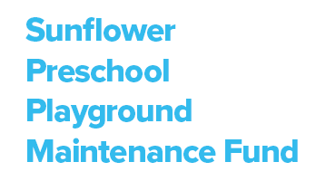 Sunflower Preschool Playground Maintenance Fund